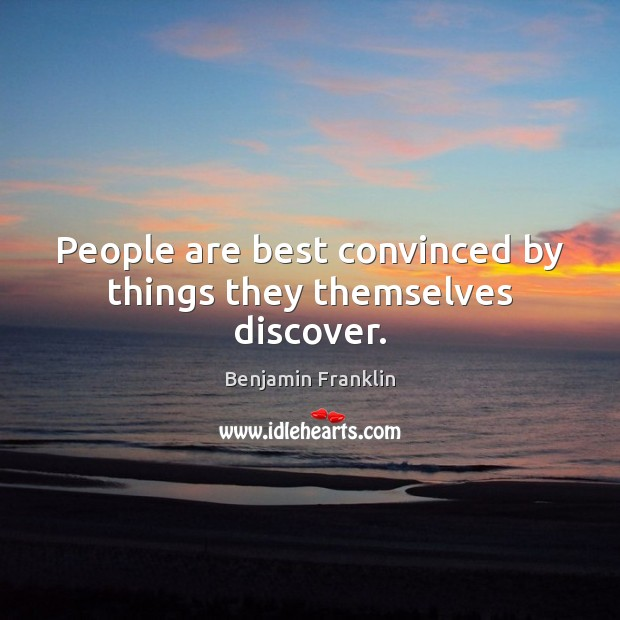 People are best convinced by things they themselves discover. Image