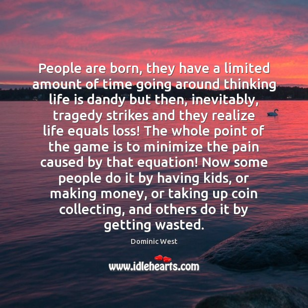 People are born, they have a limited amount of time going around Image