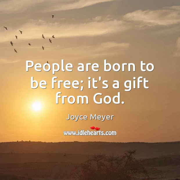 People are born to be free; it's a gift from God. Image