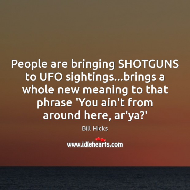 People are bringing SHOTGUNS to UFO sightings…brings a whole new meaning Image
