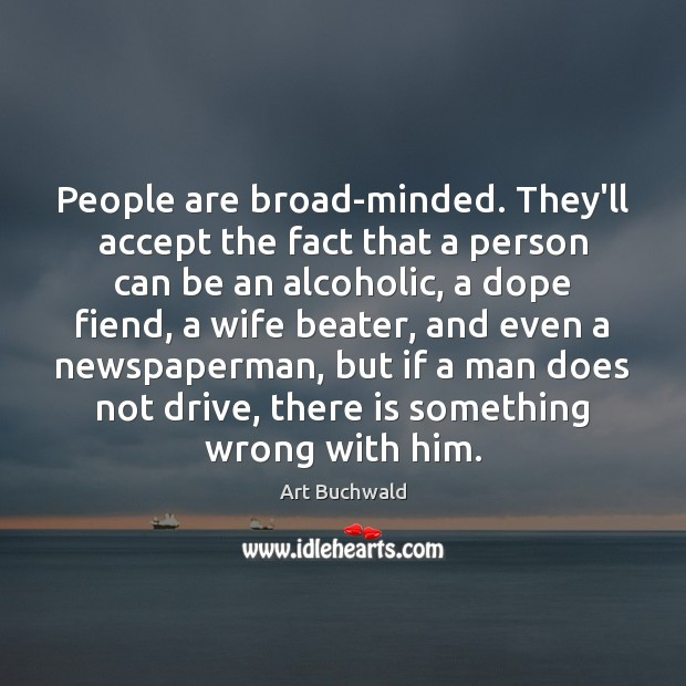Image, People are broad-minded. They'll accept the fact that a person can be