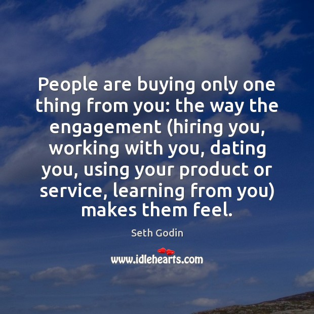Image, People are buying only one thing from you: the way the engagement (