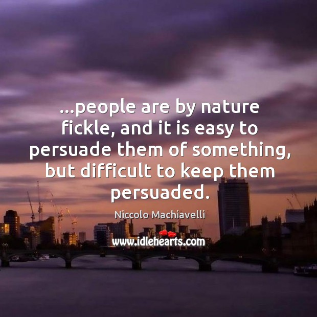…people are by nature fickle, and it is easy to persuade them Image