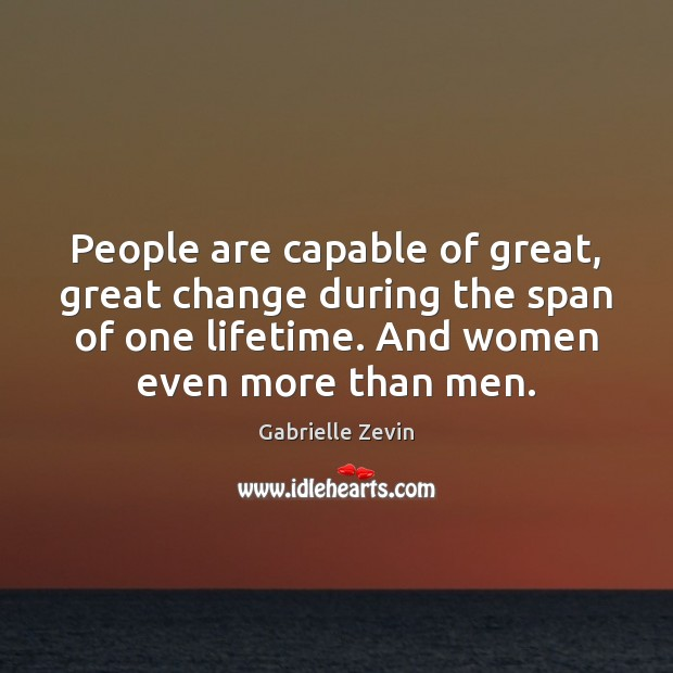People are capable of great, great change during the span of one Gabrielle Zevin Picture Quote