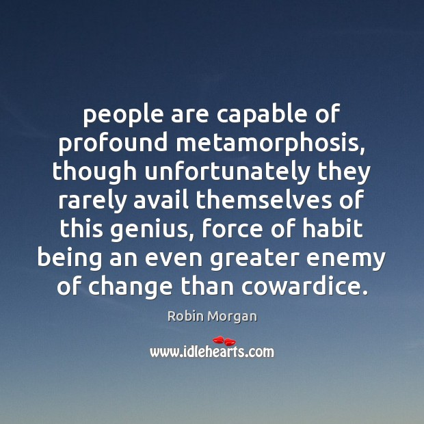 Image, People are capable of profound metamorphosis, though unfortunately they rarely avail themselves