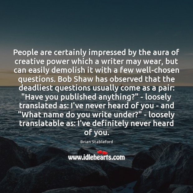 Image, People are certainly impressed by the aura of creative power which a
