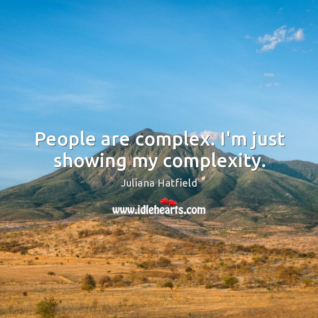 Image, People are complex. I'm just showing my complexity.
