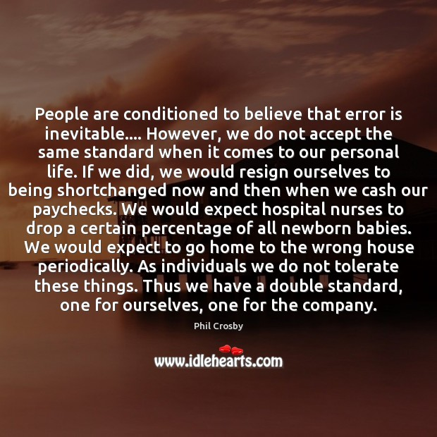 People are conditioned to believe that error is inevitable…. However, we do Image