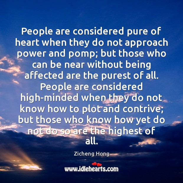 People are considered pure of heart when they do not approach power Zicheng Hong Picture Quote