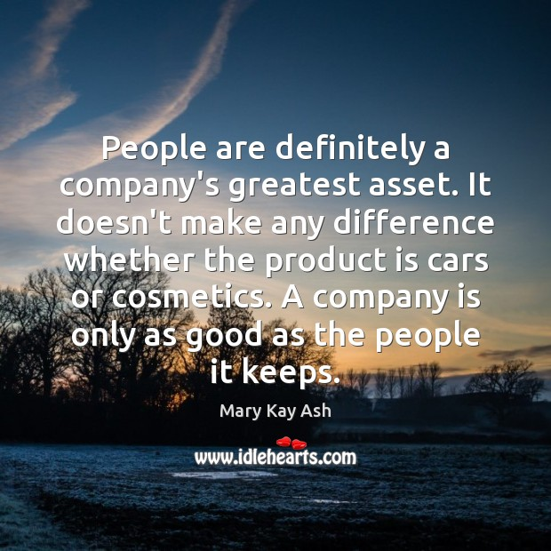 People are definitely a company's greatest asset. It doesn't make any difference Image