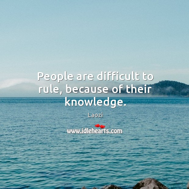 Image, People are difficult to rule, because of their knowledge.