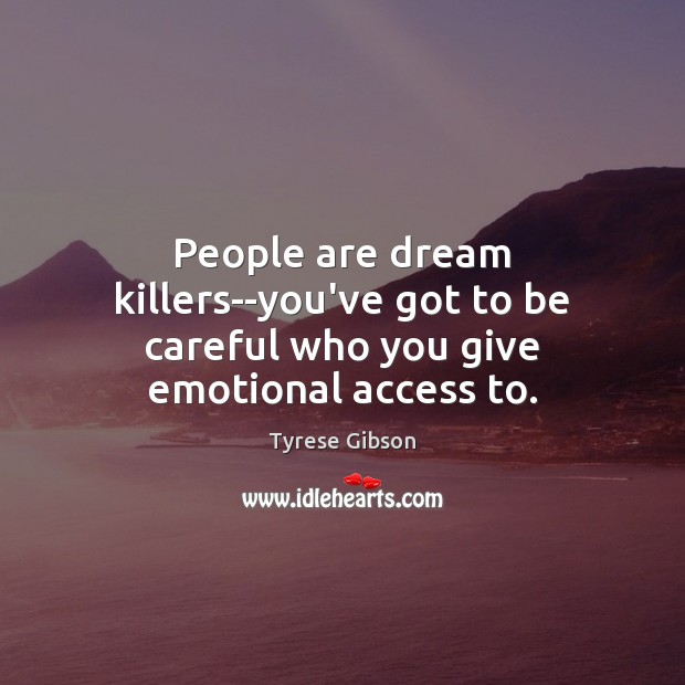 Image, People are dream killers–you've got to be careful who you give emotional access to.
