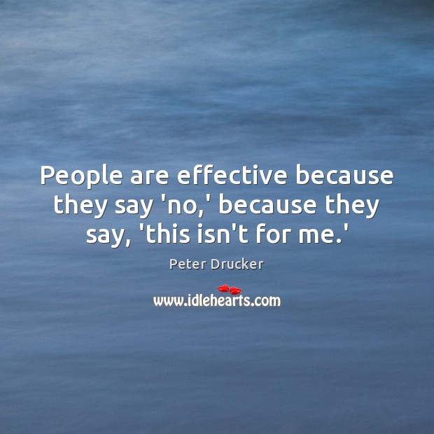 People are effective because they say 'no,' because they say, 'this isn't for me.' Image