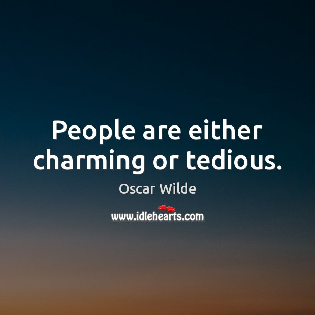 Image, People are either charming or tedious.