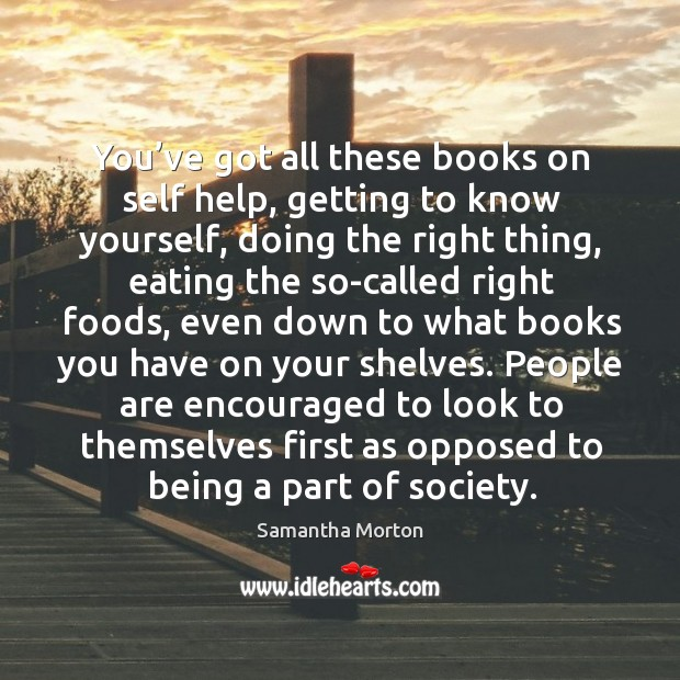 People are encouraged to look to themselves first as opposed to being a part of society. Image