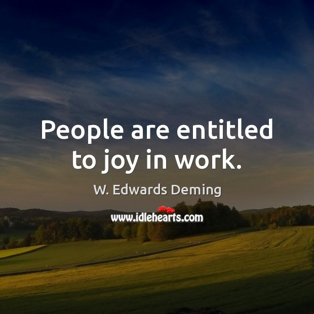 People are entitled to joy in work. Image