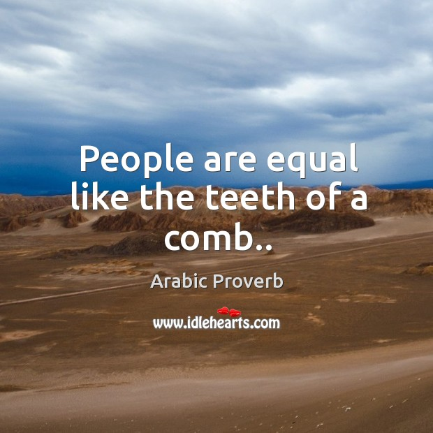 Image, People are equal like the teeth of a comb..