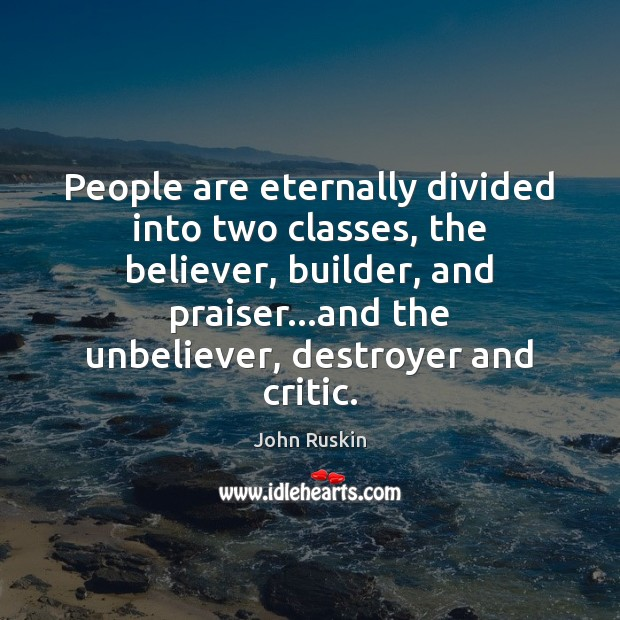 Image, People are eternally divided into two classes, the believer, builder, and praiser…