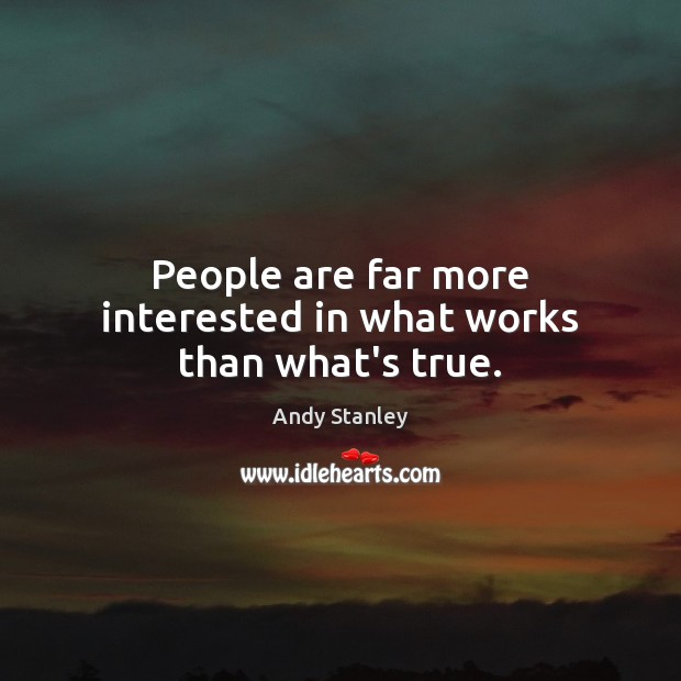 Image, People are far more interested in what works than what's true.