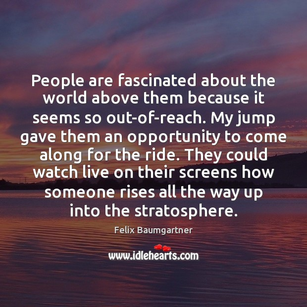 Image, People are fascinated about the world above them because it seems so