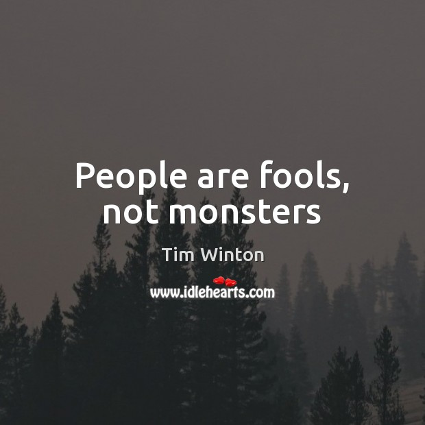 People are fools, not monsters Tim Winton Picture Quote