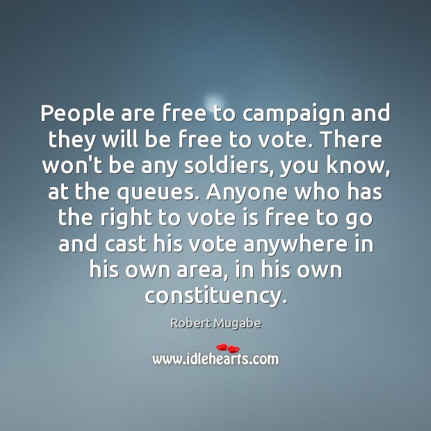 People are free to campaign and they will be free to vote. Robert Mugabe Picture Quote
