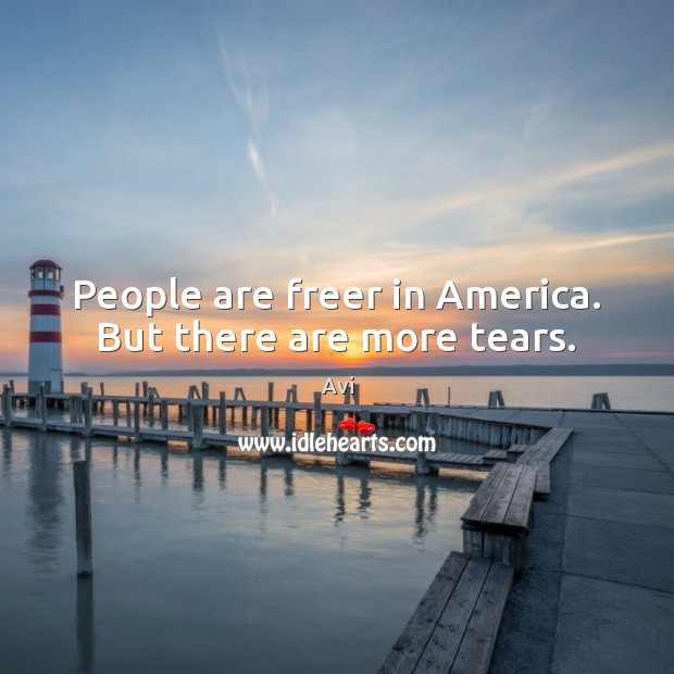 Image, People are freer in America. But there are more tears.