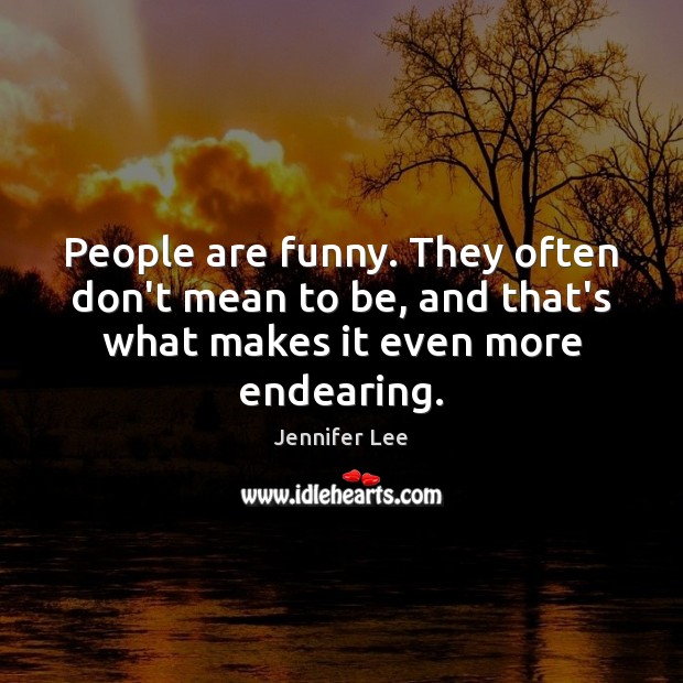 People are funny. They often don't mean to be, and that's what Image