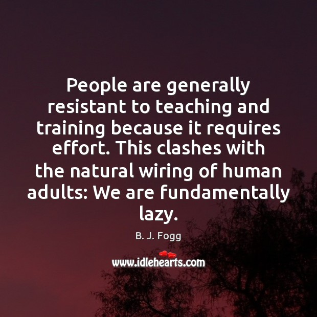 Image, People are generally resistant to teaching and training because it requires effort.