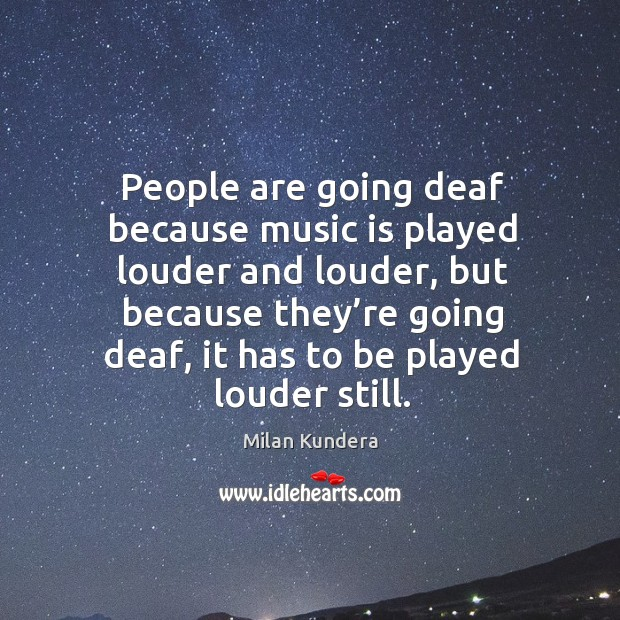 People are going deaf because music is played louder and louder Image