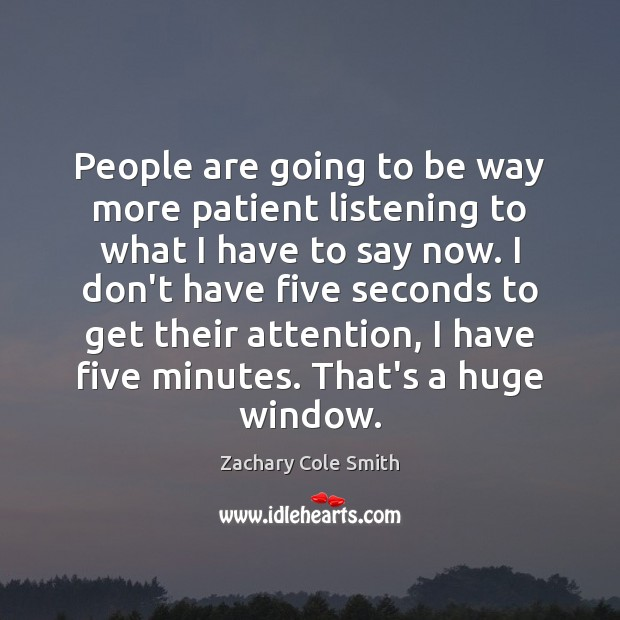 Image, People are going to be way more patient listening to what I