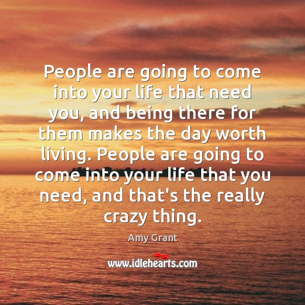 People are going to come into your life that need you, and Image