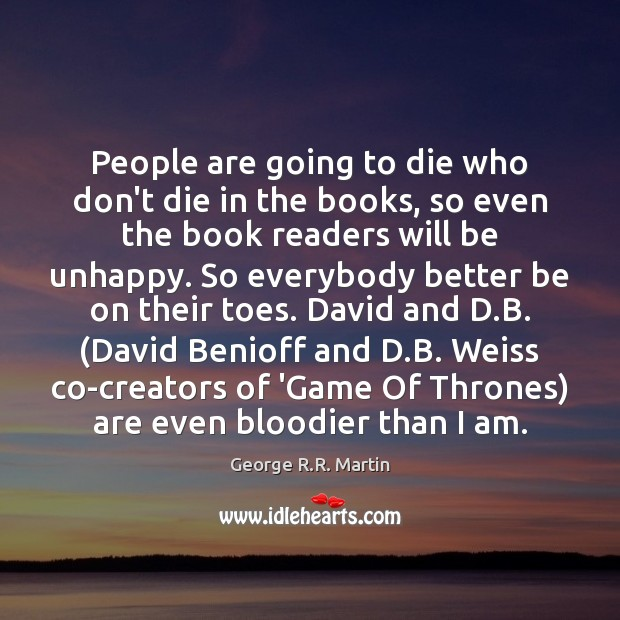 People are going to die who don't die in the books, so George R.R. Martin Picture Quote
