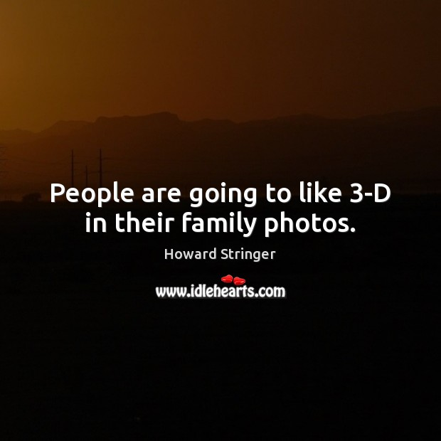 People are going to like 3-D in their family photos. Image