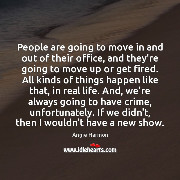 People are going to move in and out of their office, and Angie Harmon Picture Quote