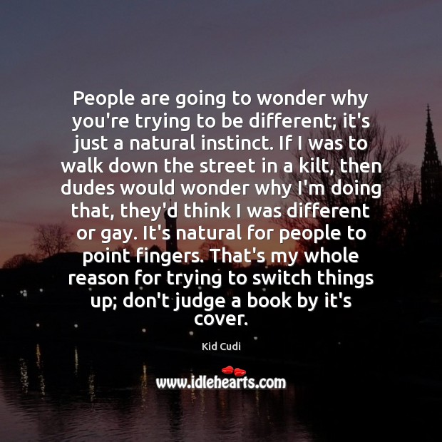 People are going to wonder why you're trying to be different; it's Don't Judge Quotes Image