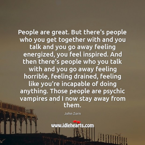 People are great. But there's people who you get together with and Image
