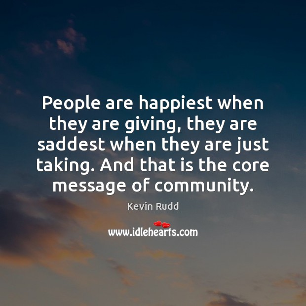 People are happiest when they are giving, they are saddest when they Image