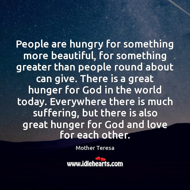 Image, People are hungry for something more beautiful, for something greater than people