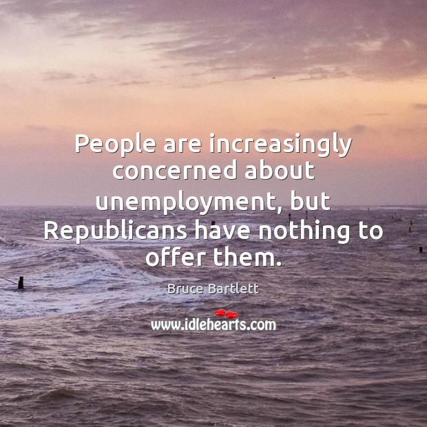 Image, People are increasingly concerned about unemployment, but Republicans have nothing to offer