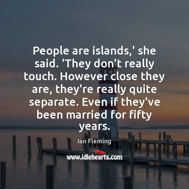 People are islands,' she said. 'They don't really touch. However close Image