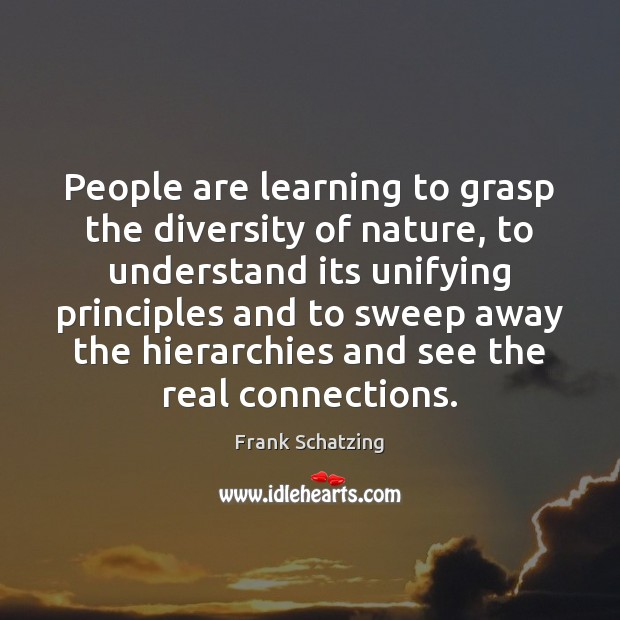 People are learning to grasp the diversity of nature, to understand its Image