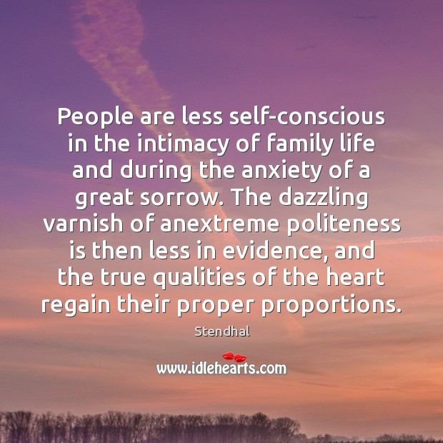 People are less self-conscious in the intimacy of family life and during Stendhal Picture Quote