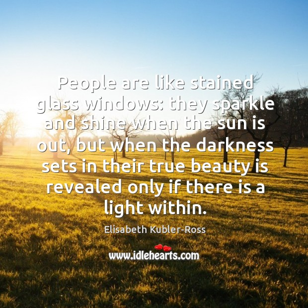 Image, People are like stained glass windows: they sparkle and shine when the sun is out