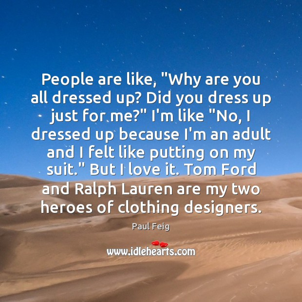 """People are like, """"Why are you all dressed up? Did you dress Image"""