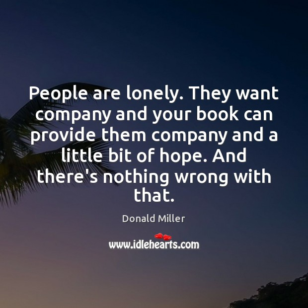 People are lonely. They want company and your book can provide them Image