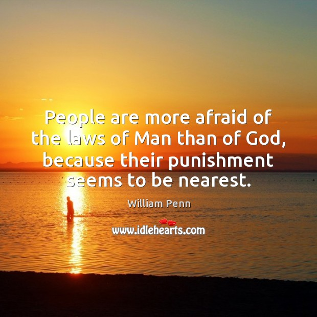 Image, People are more afraid of the laws of Man than of God,