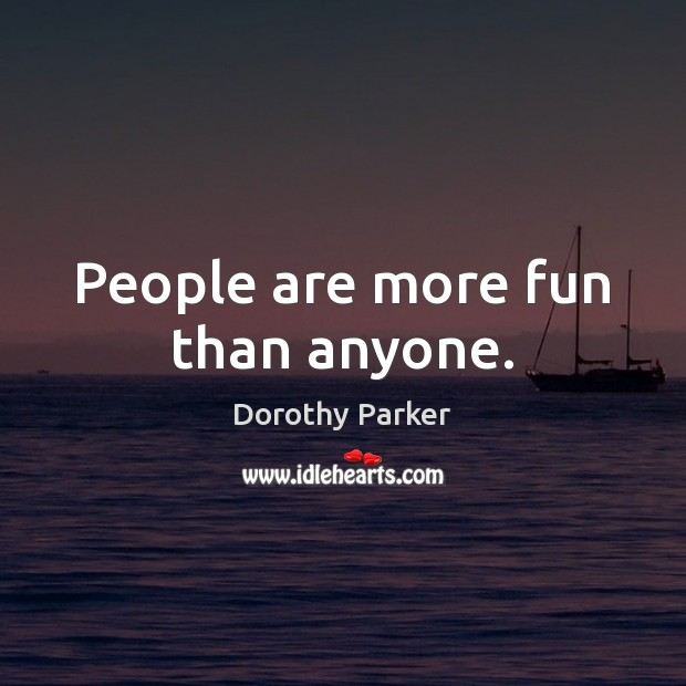 People are more fun than anyone. Image