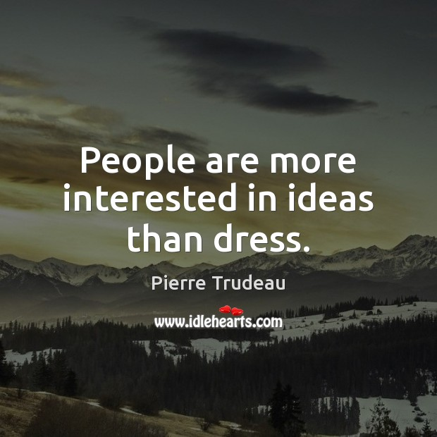 People are more interested in ideas than dress. Image