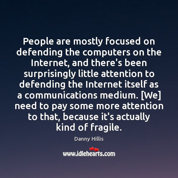 People are mostly focused on defending the computers on the Internet, and Image